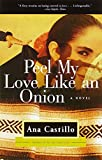 Castillo, Ana: Peel My Love Like an Onion
