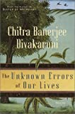 Divakaruni, Chitra: The Unknown Errors of Our Lives