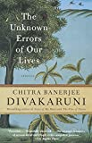 Divakaruni, Chitra Banerjee: The Unknown Errors of Our Lives