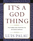 Palau, Luis: It's a God Thing : Pictures and Portraits of God's Grace