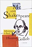 Gollob, Herman: Me and Shakespeare : Life-Changing Adventures with the Bard
