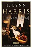 Harris, E. Lynn: Not a Day Goes By: A Novel