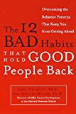 Waldroop, James: The 12 Bad Habits That Hold Good People Back: Overcoming the Behavior Patterns That Keep You from Getting Ahead