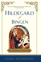 Hildegard of Bingen: The Woman of Her Age by…