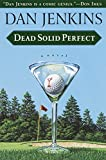 Jenkins, Dan: Dead Solid Perfect