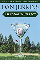 Dead Solid Perfect by Dan Jenkins