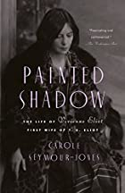 Painted Shadow: The Life of Vivienne Eliot,…