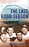 Shapiro, Michael: Last Good Season: Brooklyn, the Dodgers, and Their Final Pennant Race Together