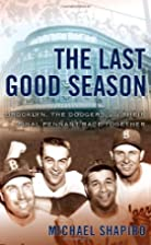 The Last Good Season: Brooklyn, the Dodgers,…