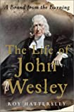 Hattersley, Roy: The Life of John Wesley : A Brand from the Burning