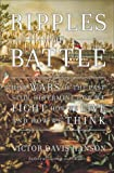 Hanson, Victor Davis: Ripples of Battle : How Wars of the Past Still Determine How We Fight, How We Live, and How We Think
