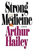 Hailey, Arthur: Strong Medicine: A Novel