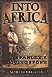 Martin Dugard: Into Africa: The Epic Adventures of Stanley and Livingstone
