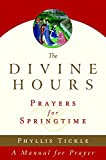Tickle, Phyllis: The Divine Hours: Prayers for Springtime (Tickle, Phyllis)