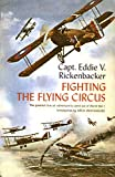 Rickenbacker, Eddie V.: Fighting the Flying Circus: The Greatest True Air Adventure to Come Out of World War I