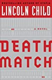 Child, Lincoln: Death Match: A Novel (Child, Lincoln)