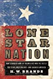 Brands, H. W.: Lone Star Nation : How a Ragged Army of Volunteers Won the Battle for Texas Independence - And Changed America