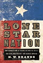 Lone Star Nation: How a Ragged Army of…