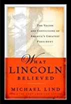 What Lincoln Believed: The Values and…