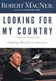 Macneil, Robert: Looking for My Country: Finding Myself in America