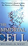 West, Michael: The Immortal Cell : One Scientist&#39;s Daring Quest to Solve the Mystery of Human Aging