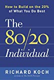 Koch, Richard: The 80/20 Individual: How to Build on the 20% of What You do Best