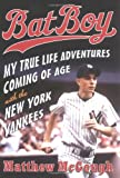 McGough, Matthew: Bat Boy: My True Life Adventures Coming of Age with the New York Yankees