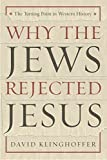 Klinghoffer, David: Why the Jews Rejected Jesus: The Turning Point in Western History