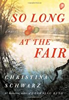 So Long at the Fair by Christina Schwartz