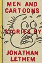 Men and Cartoons: Stories by Jonathan Lethem