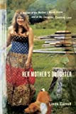 Carroll, Linda: Her Mother&#39;s Daughter: A Memoir of the Mother I Never Knew and of My Daughter, Courtney Love