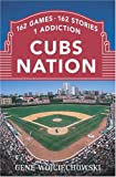 Wojciechowski, Gene: Cubs Nation: 162 Games. 162 Stories. 1 Addiction