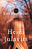 Julavits, Heidi: The Uses of Enchantment