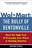 Bianco, Anthony: Wal-Mart :The Bully of Bentonville: How the High Cost of Everyday Low Prices Is Hurting America
