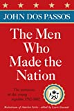 Dos Passos, John: The Men Who Made the Nation: The architects of the young republic 1782-1802