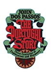 Dos Passos, John: The Portugal Story: Three Centuries of Exploration and Discovery