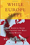 Bawer, Bruce: While Europe Slept: How Radical Islam Is Destroying The West From Within