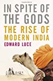 Luce, Edward: In Spite of the Gods: The Strange Rise of Modern India