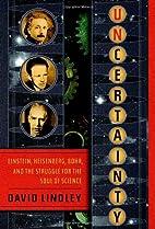 Uncertainty: Einstein, Heisenberg, Bohr, and…