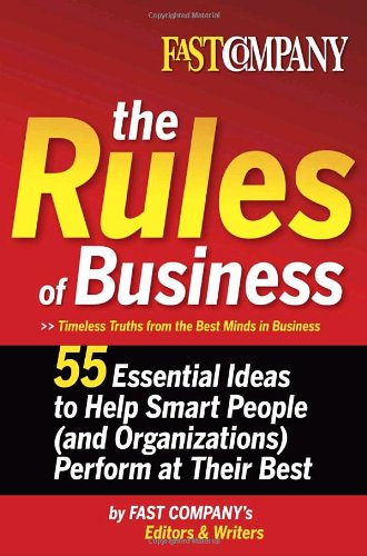 fast-company-the-rules-of-business-55-essential-ideas-to-help-smart-people-and-organizations-perform-at-their-best