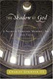 Scribner, Charles, III: The Shadow of God : A Journey Through Memory, Art, and Faith