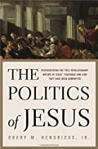 The Politics of Jesus : Rediscovering the…