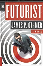 The Futurist: A Novel by James P. Othmer