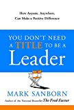 Sanborn, Mark: You Don&#39;t Need a Title to Be a Leader: How Anyone, Anywhere, Can Make a Positive Difference