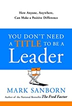 You Don't Need a Title to Be a Leader: How…