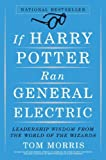 Morris, Tom: If Harry Potter Ran General Electric: Leadership Wisdom from the World of the Wizards