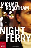 Michael Robotham: The Night Ferry