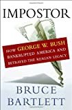 Bartlett, Bruce: Impostor : How George W. Bush Bankrupted America and Betrayed the American Legacy