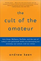 The Cult of the Amateur: How blogs, MySpace,…
