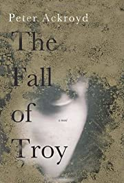 The Fall of Troy: A Novel by Peter Ackroyd